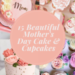 15 Beautiful Mother's Day Cake Ideas